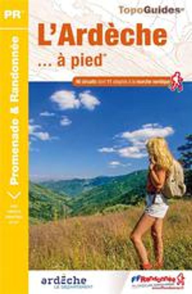 L' Ardèche... à pied : 46 promenades & randonnées / FFRandonnée | Fédération française de la randonnée pédestre. Éditeur scientifique