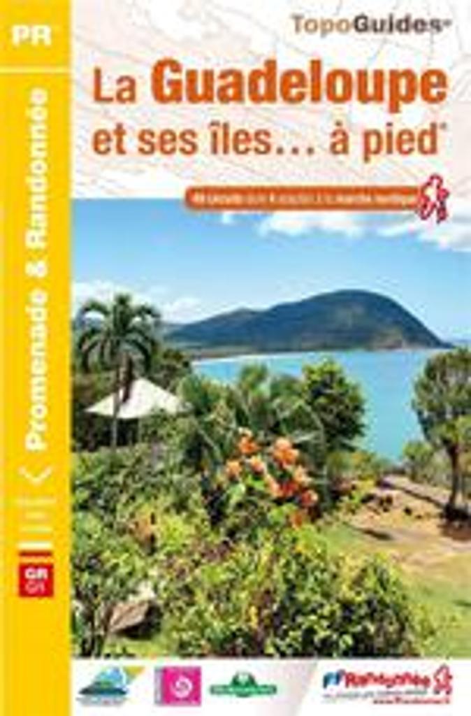 La Guadeloupe et ses îles... à pied : 49 promenades & randonnées / FFRandonnée | Fédération française de la randonnée pédestre. Éditeur scientifique