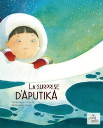 la surprise d'Aputika | Cauchy, Véronique. Auteur