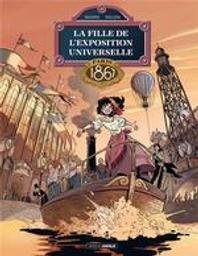 La fille de l'Exposition universelle : Paris, 1867. 2 / scénario, Jack Manini | Manini, Jack (1960-....). Auteur