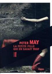 La petite fille qui en savait trop / Peter May | May, Peter (1951-....) - romancier. Auteur