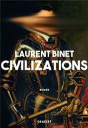 Civilizations / Laurent Binet | Binet, Laurent. Auteur