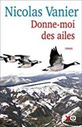 Donne-moi des ailes : roman / Nicolas Vanier   Vanier, Nicolas (1962-....). Auteur
