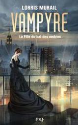 Vampyre : la fille du bal des ombres / Lorris Murail  