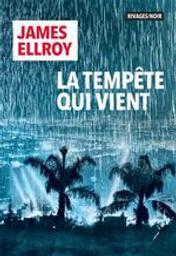 La tempête qui vient / James Ellroy   Ellroy, James (1948-....). Auteur