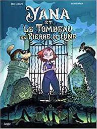 Yana et le tombeau de Pierre de lune - tome 1. 1 / [scénario], Éric Le Pape | Le Pape, Éric (19..-....) - scénariste de bandes dessinées. Auteur