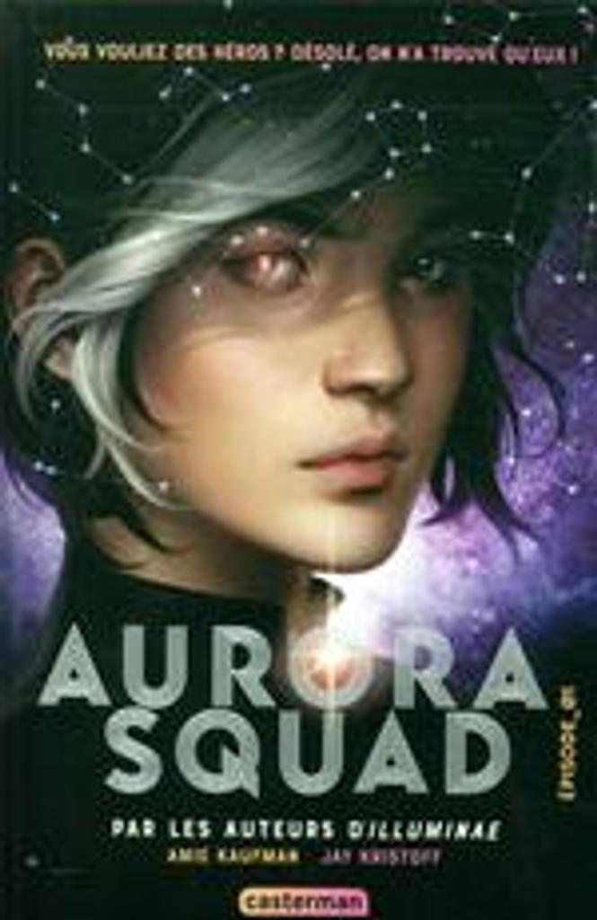 Aurora squad. Épisode_01 / Amie Kaufman, Jay Kristoff |
