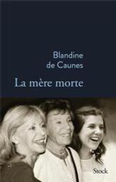 La mère morte / Blandine de Caunes   Caunes, Blandine de (1946-....). Auteur