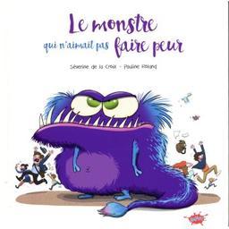 Le monstre qui n'aimait pas faire peur / Séverine de La Croix   La Croix, Séverine de (1985-....). Auteur