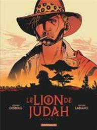 Le lion de Judah. Livre 1 : Le lion de Judah / scénario, Stephen Desberg   Desberg, Stephen (1954-....). Auteur