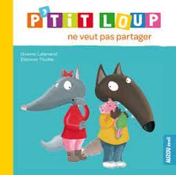 P'tit Loup ne veut pas partager / Lallemand, Orianne   Lallemand, Orianne. Auteur