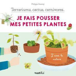 Terrariums, cactus, carnivores... je fais pousser mes petites plantes | Asseray, Philippe. Auteur