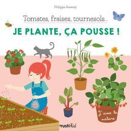Tomates, fraises, tournesols...je plante,ça pousse! | Asseray, Philippe. Auteur