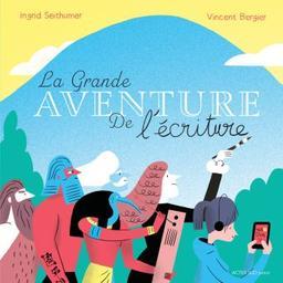 La grande aventure de l'écriture | Seithumer, Ingrid. Auteur