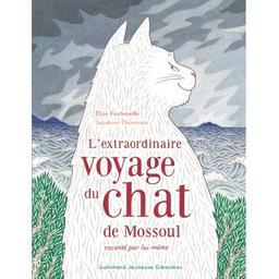 L'extraordinaire voyage du chat de Mossoul : raconté par lui-même | Fontenaille, Élise (1960-....). Auteur