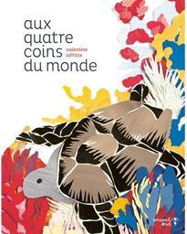 Aux quatre coins du monde | Laffitte, Valentine. Auteur. Illustrateur