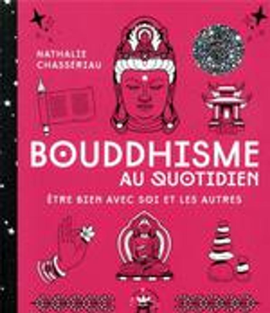 Bouddhisme au quotidien : être bien avec soi et les autres |