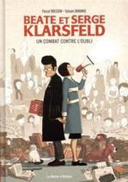 Beate et Serge Klarsfeld : un combat contre l'oubli | Bresson, Pascal (1969-....). Auteur