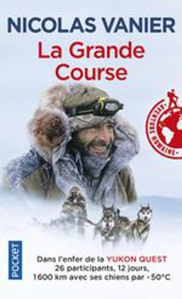 La grande course : Dans l'enfer de la Yukon Quest 26 participants, 12 jours, 1600km avec ses chiens par -50°C |