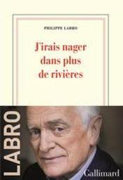 J'irais nager dans plus de rivières | Labro, Philippe (1936-....). Auteur