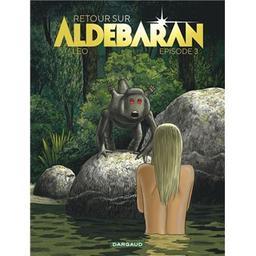 Retour sur Aldébaran : Les Mondes d'Aldébaran. 5. 3 | Léo (1944-....). Dialoguiste