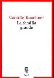 La familia grande   Kouchner, Camille (1975-..) - juriste. Auteur