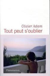 Tout peut s'oublier   Adam, Olivier (1974-....). Auteur