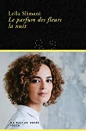 Le parfum des fleurs la nuit | Slimani, Leïla - Auteur du texte. Auteur