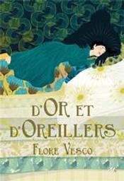 D'or et d'oreillers | Vesco, Flore (1981-....). Auteur
