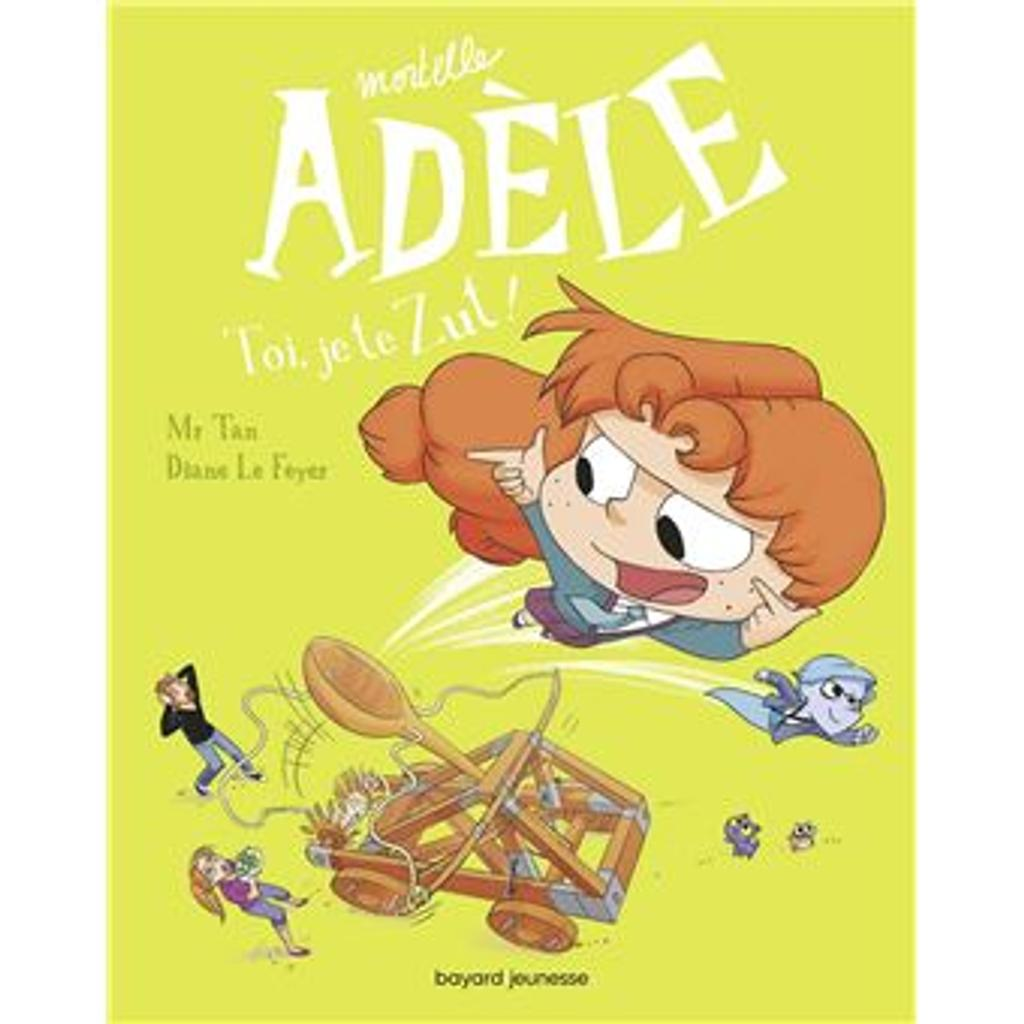 Toi ,je te Zut! : Mortelle Adèle. 18 |