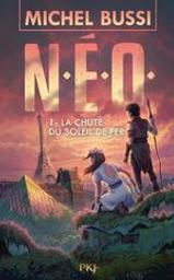 La chute du soleil de fer : N.E.O. 1   Bussi, Michel. Auteur