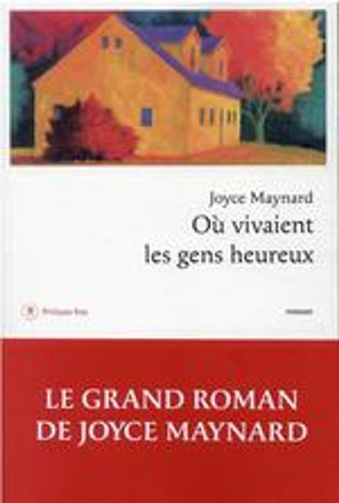 Où vivaient les gens heureux | Maynard, Joyce. Auteur